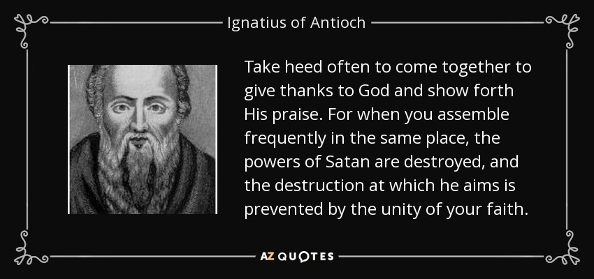 quote-take-heed-often-to-come-together-to-give-thanks-to-god-and-show-forth-his-praise-for-ignatius-of-antioch-80-19-02.jpg
